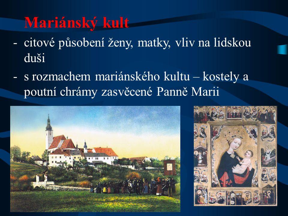 Mariánský kult -citové působení ženy, matky, vliv na lidskou duši -s rozmachem mariánského kultu – kostely a poutní chrámy zasvěcené Panně Marii