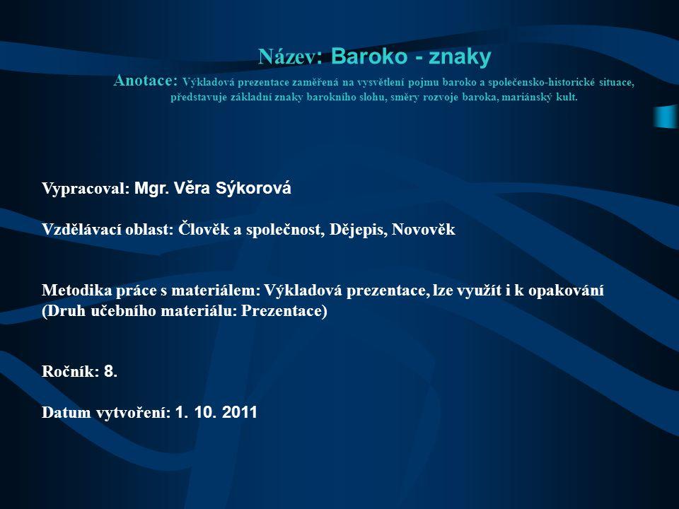 Název : Baroko - znaky Anotace: Výkladová prezentace zaměřená na vysvětlení pojmu baroko a společensko-historické situace, představuje základní znaky