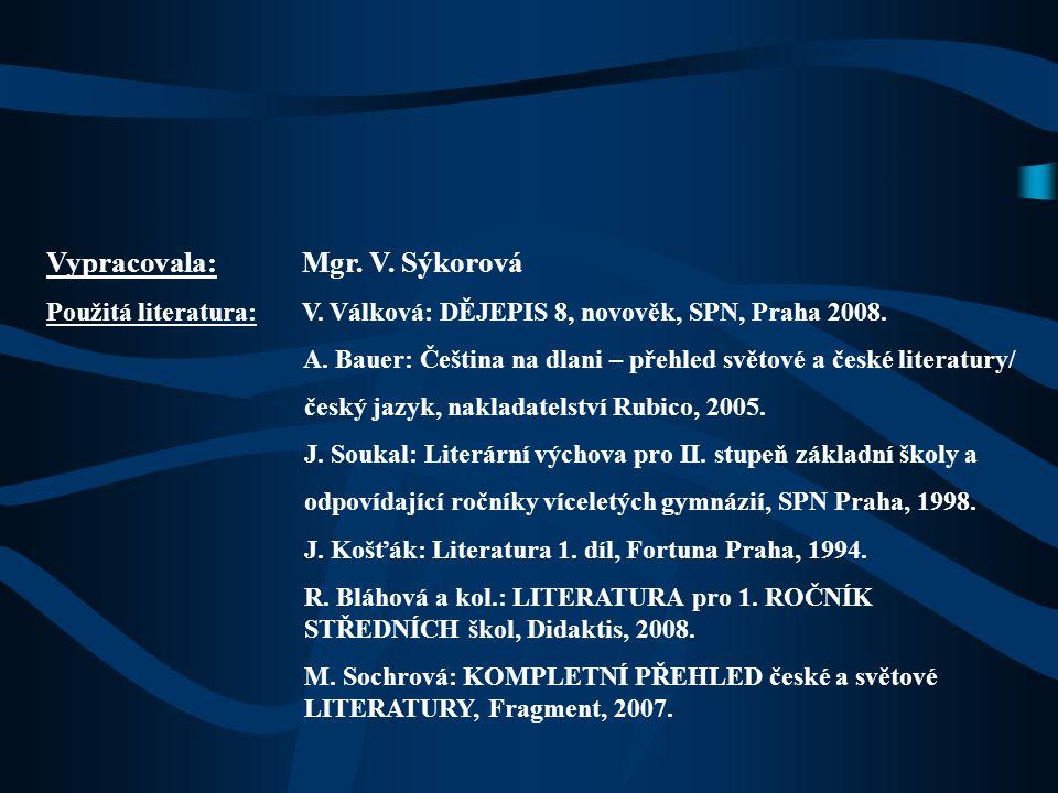 Vypracovala: Mgr. V. Sýkorová Použitá literatura: V. Válková: DĚJEPIS 8, novověk, SPN, Praha 2008. A. Bauer: Čeština na dlani – přehled světové a česk