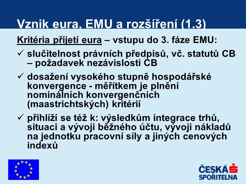 Vznik eura, EMU a rozšíření (1.3) Kritéria přijetí eura – vstupu do 3. fáze EMU: slučitelnost právních předpisů, vč. statutů CB – požadavek nezávislos