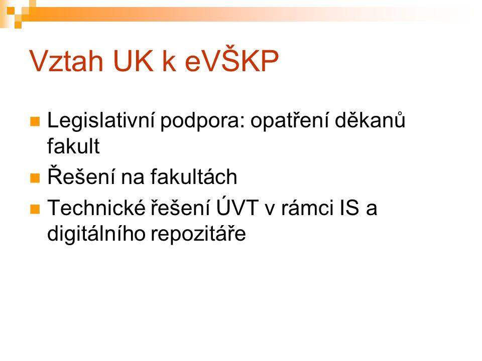 Vztah UK k eVŠKP Legislativní podpora: opatření děkanů fakult Řešení na fakultách Technické řešení ÚVT v rámci IS a digitálního repozitáře