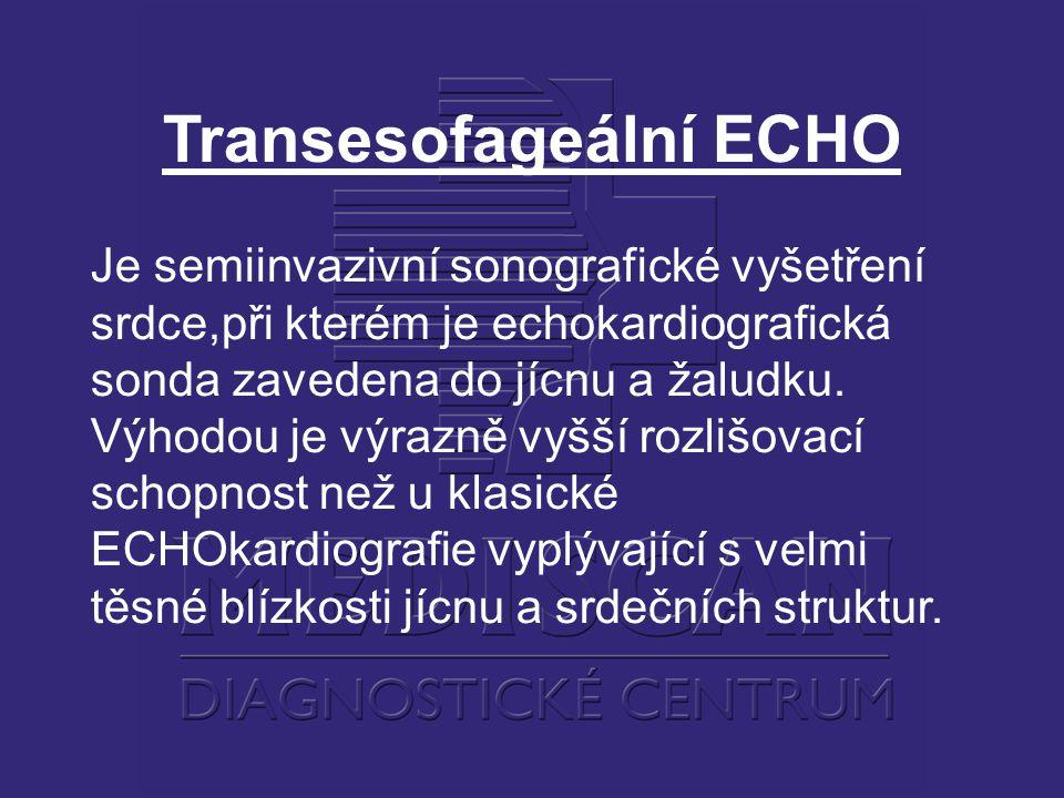 Transesofageální ECHO Je semiinvazivní sonografické vyšetření srdce,při kterém je echokardiografická sonda zavedena do jícnu a žaludku. Výhodou je výr