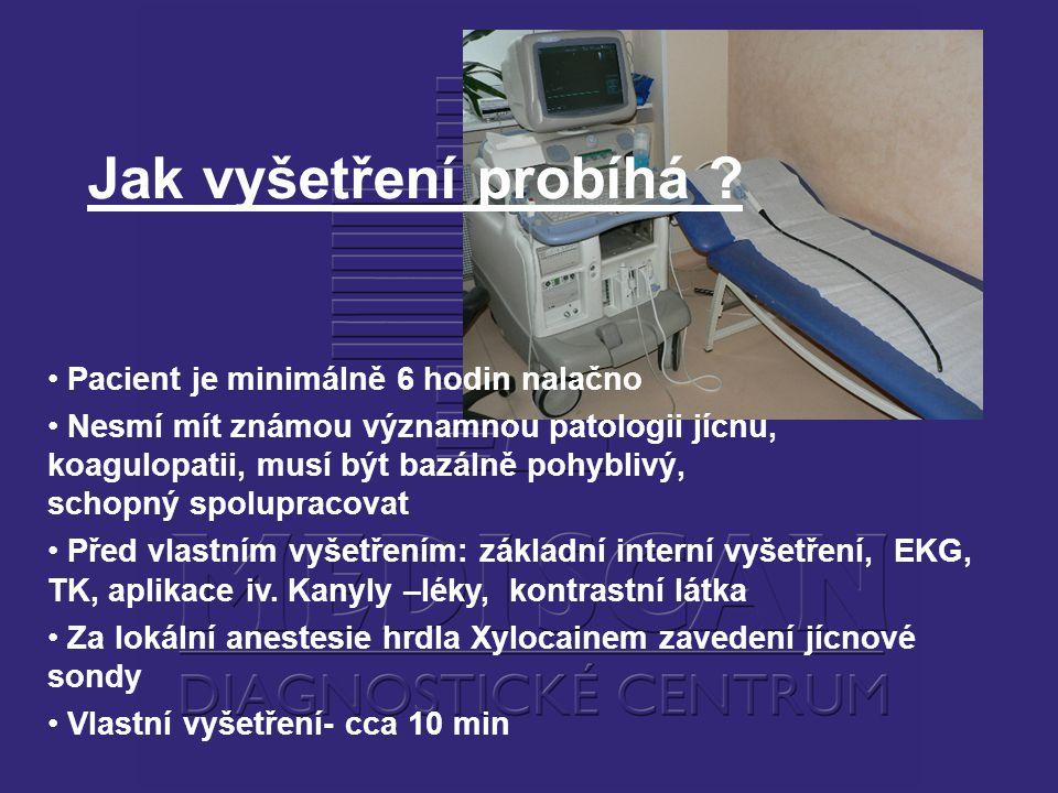 Jak vyšetření probíhá ? Pacient je minimálně 6 hodin nalačno Nesmí mít známou významnou patologii jícnu, koagulopatii, musí být bazálně pohyblivý, sch