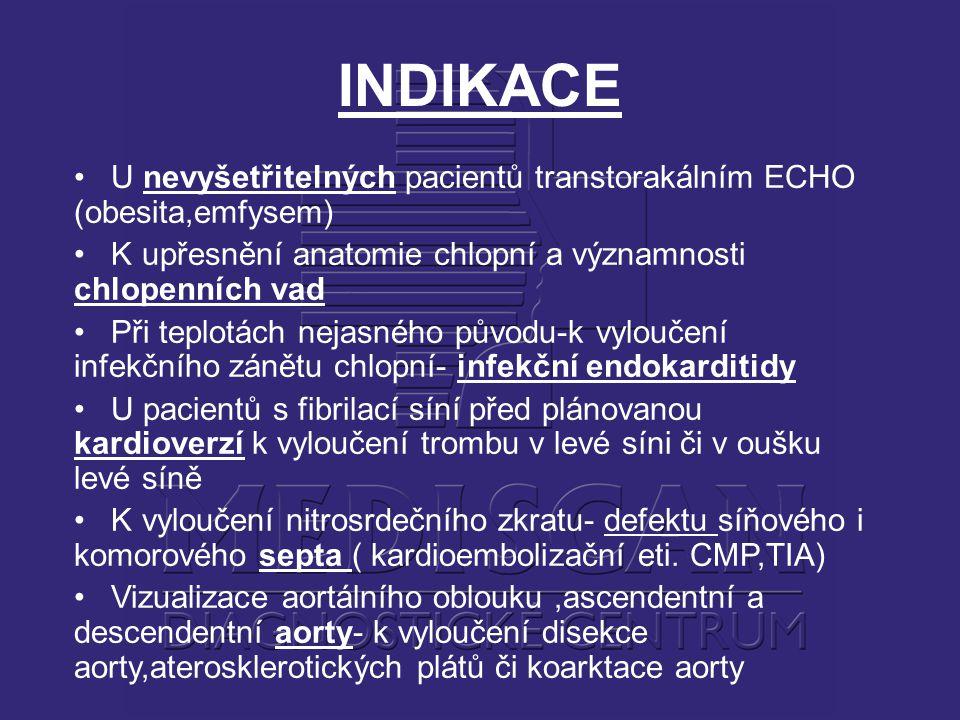 INDIKACE U nevyšetřitelných pacientů transtorakálním ECHO (obesita,emfysem) K upřesnění anatomie chlopní a významnosti chlopenních vad Při teplotách n