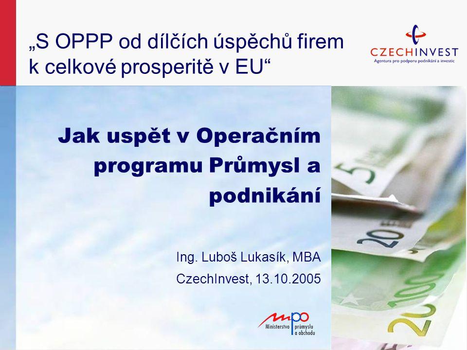 """""""S OPPP od dílčích úspěchů firem k celkové prosperitě v EU Jak uspět v Operačním programu Průmysl a podnikání Ing."""