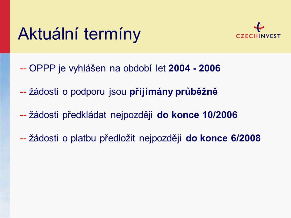 Aktuální termíny -- OPPP je vyhlášen na období let 2004 - 2006 -- žádosti o podporu jsou přijímány průběžně -- žádosti předkládat nejpozději do konce 10/2006 -- žádosti o platbu předložit nejpozději do konce 6/2008
