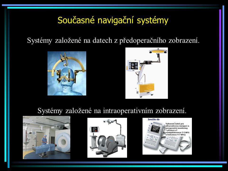 Intraoperativní zobrazovací systémy Intraoperativní MRI / CT scanery: Peroperační korekce navigačních dat, kontrola a optimalizace resekce Ultrazvukové systémy Peroperační navigace s detekcí reziduí a kontrolou resekce 3D ultrazvukové systémy kombinaci / fúze s předoperačním MRI zobrazením
