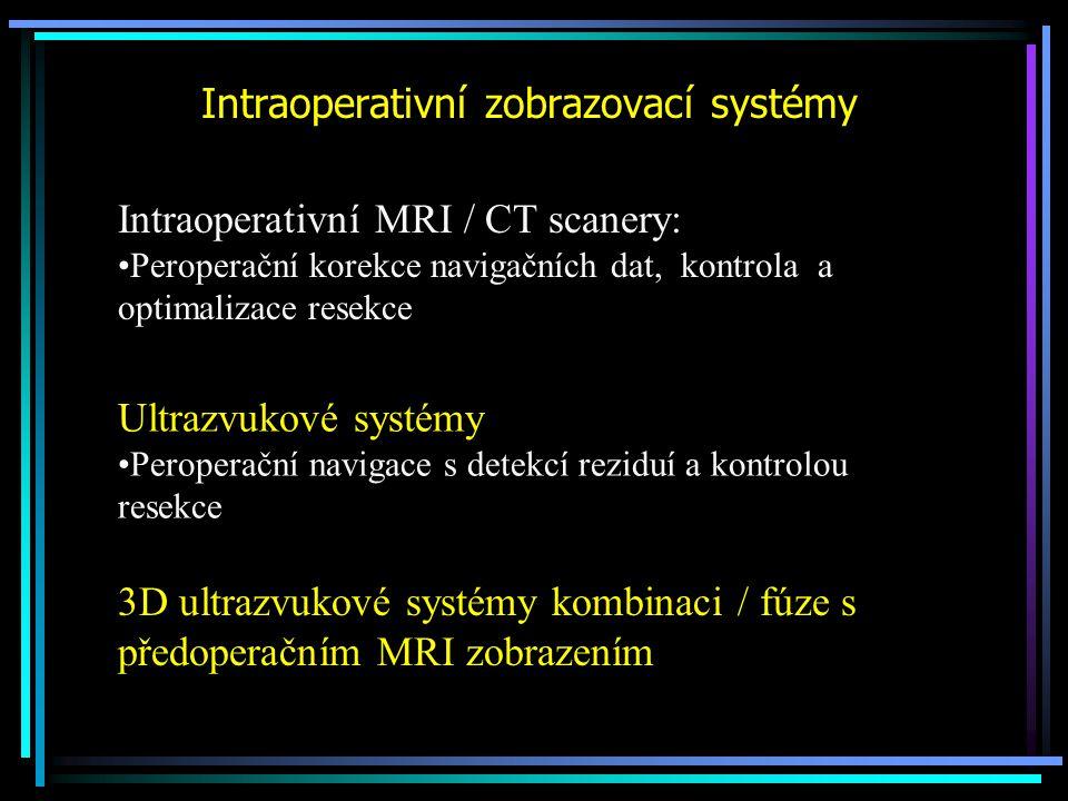 Intraoperativní zobrazovací systémy Intraoperativní MRI / CT scanery: Peroperační korekce navigačních dat, kontrola a optimalizace resekce Ultrazvukov