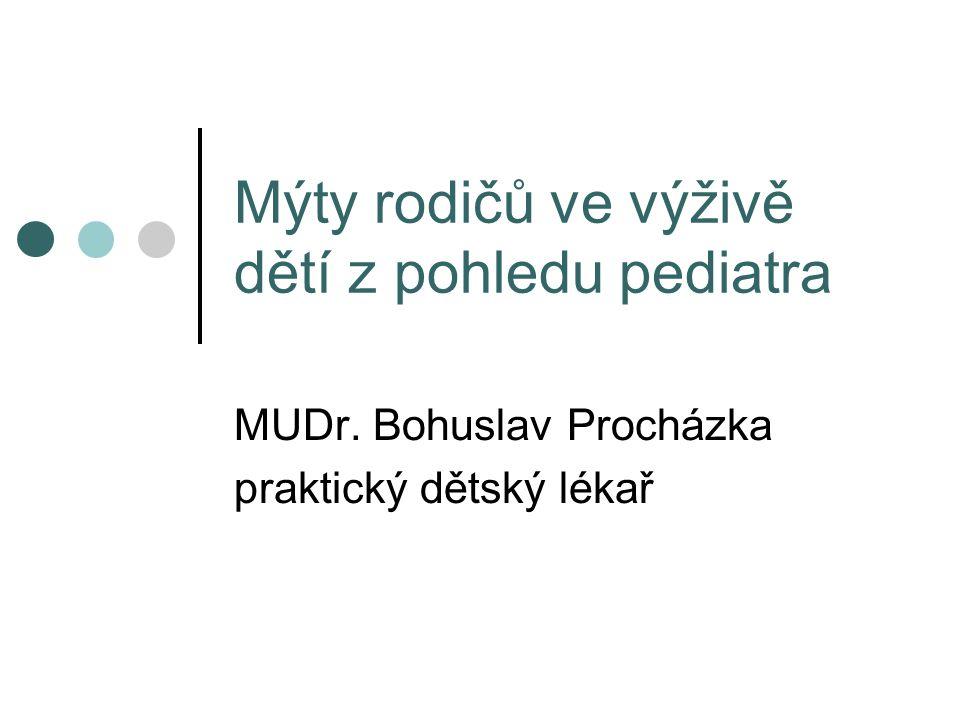 Mýty rodičů ve výživě dětí z pohledu pediatra MUDr. Bohuslav Procházka praktický dětský lékař