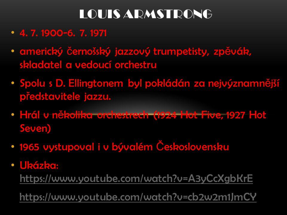 4. 7. 1900-6. 7. 1971 americký č ernošský jazzový trumpetisty, zp ě vák, skladatel a vedoucí orchestru Spolu s D. Ellingtonem byl pokládán za nejvýzna