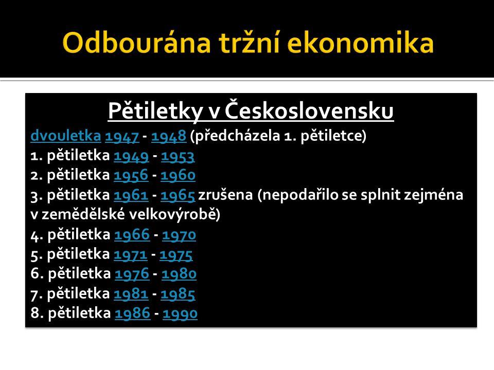 Pětiletky v Československu dvouletkadvouletka 1947 - 1948 (předcházela 1. pětiletce)19471948 1. pětiletka 1949 - 195319491953 2. pětiletka 1956 - 1960