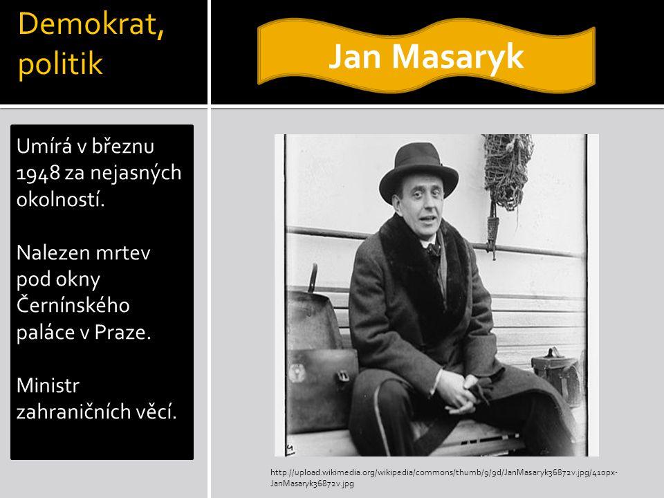 Demokrat, politik Umírá v březnu 1948 za nejasných okolností. Nalezen mrtev pod okny Černínského paláce v Praze. Ministr zahraničních věcí. Jan Masary