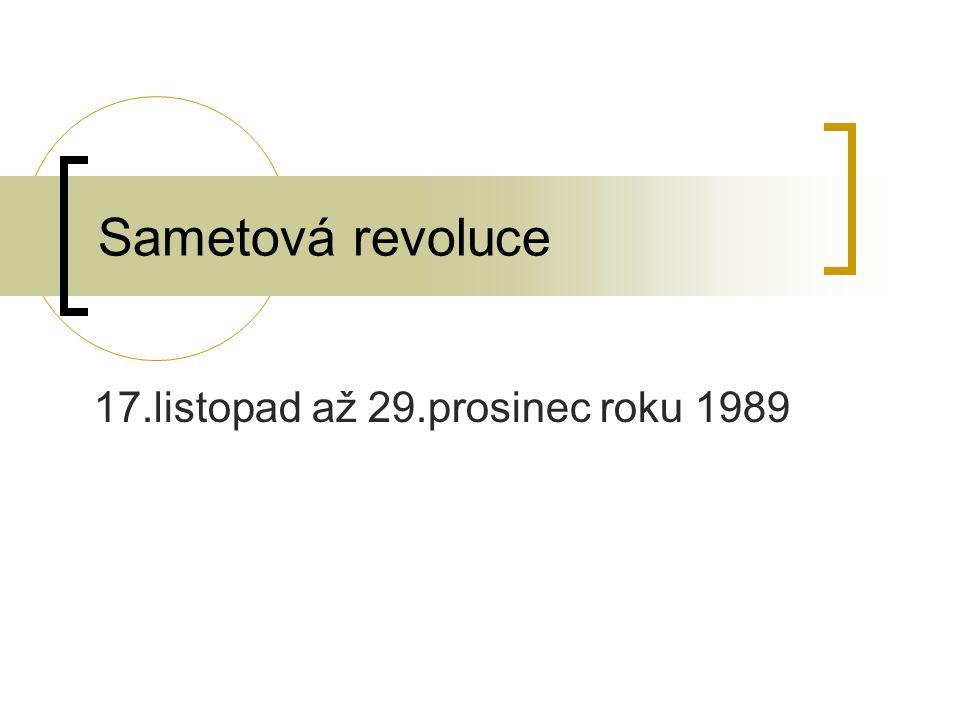 Sametová revoluce 17.listopad až 29.prosinec roku 1989