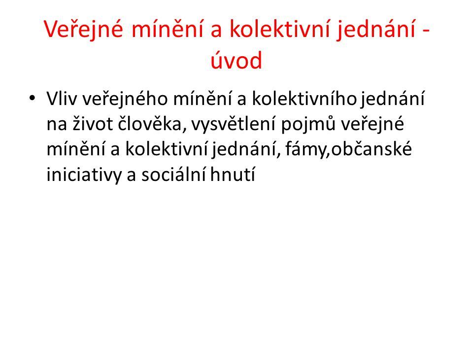 Veřejné mínění a kolektivní jednání - úvod Vliv veřejného mínění a kolektivního jednání na život člověka, vysvětlení pojmů veřejné mínění a kolektivní