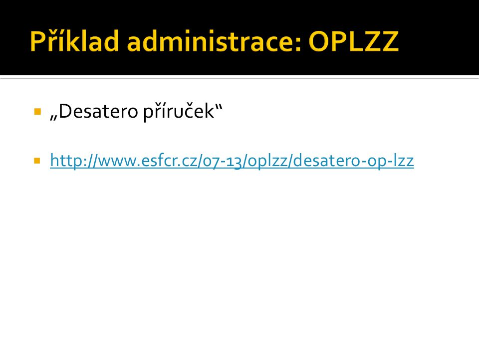 """ """"Desatero příruček  http://www.esfcr.cz/07-13/oplzz/desatero-op-lzz http://www.esfcr.cz/07-13/oplzz/desatero-op-lzz"""