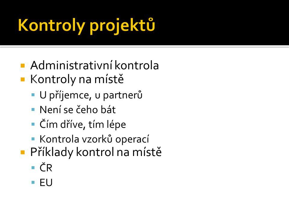  Administrativní kontrola  Kontroly na místě  U příjemce, u partnerů  Není se čeho bát  Čím dříve, tím lépe  Kontrola vzorků operací  Příklady kontrol na místě  ČR  EU