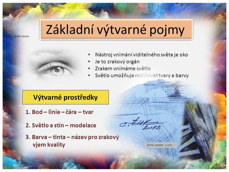 Nástroj vnímání viditelného světa je oko Je to zrakový orgán Zrakem vnímáme světlo Světlo umožňuje rozlišovat tvary a barvy Výtvarné prostředky 1.