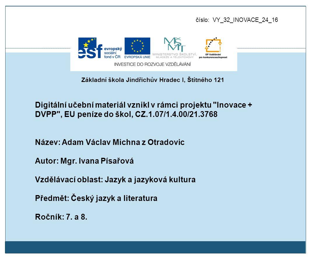 číslo: VY_32_INOVACE_24_16 Digitální učební materiál vznikl v rámci projektu Inovace + DVPP , EU peníze do škol, CZ.1.07/1.4.00/21.3768 Název: Adam Václav Michna z Otradovic Autor: Mgr.