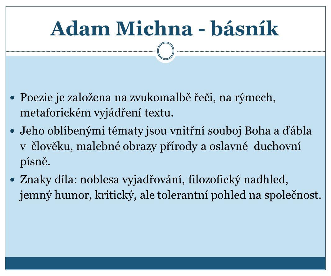 Adam Michna - básník Poezie je založena na zvukomalbě řeči, na rýmech, metaforickém vyjádření textu. Jeho oblíbenými tématy jsou vnitřní souboj Boha a