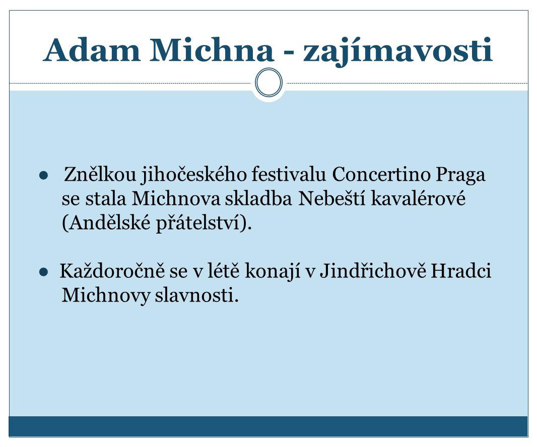 Adam Michna - zajímavosti ● Znělkou jihočeského festivalu Concertino Praga se stala Michnova skladba Nebeští kavalérové (Andělské přátelství). ● Každo