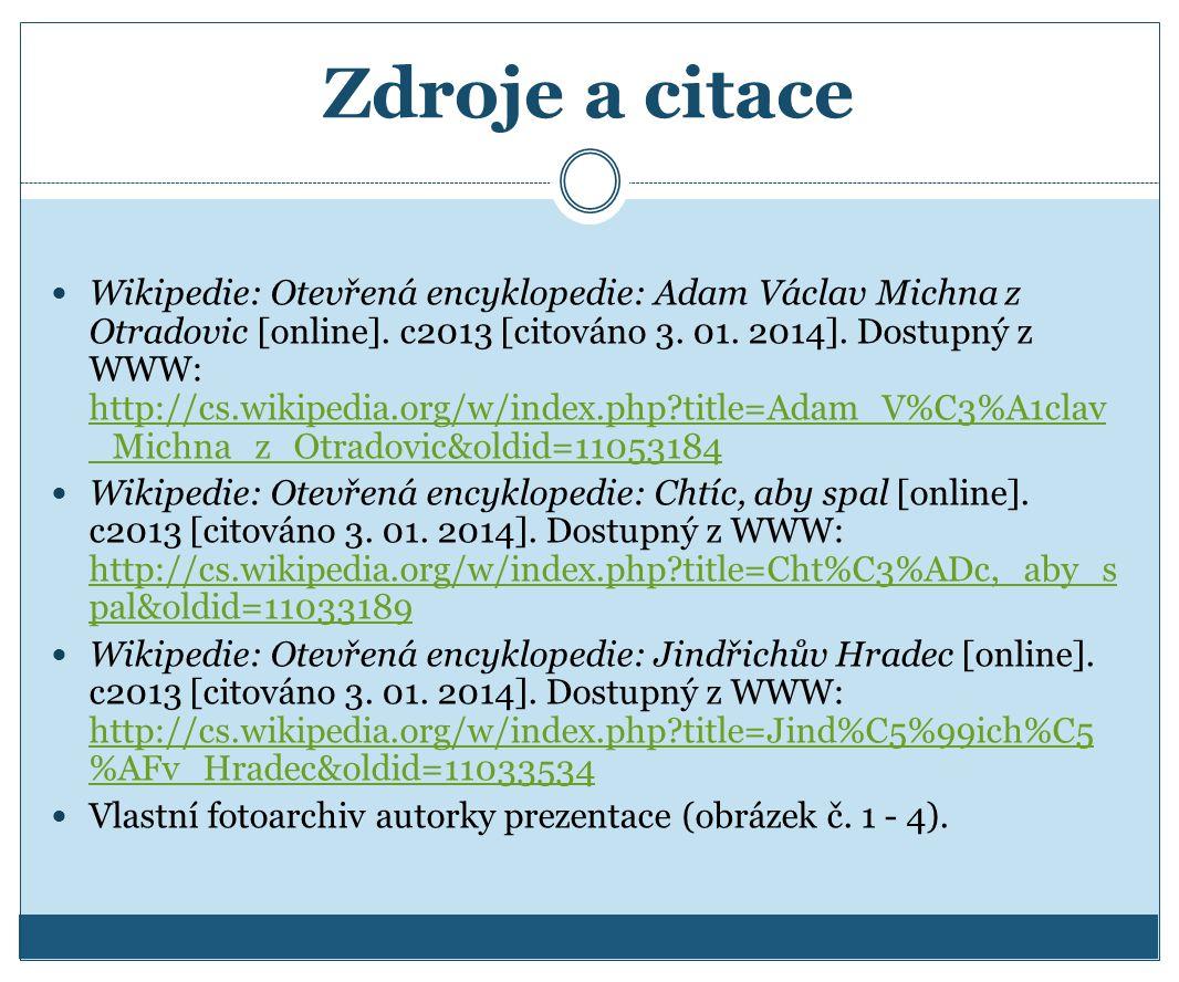Zdroje a citace Wikipedie: Otevřená encyklopedie: Adam Václav Michna z Otradovic [online]. c2013 [citováno 3. 01. 2014]. Dostupný z WWW: http://cs.wik