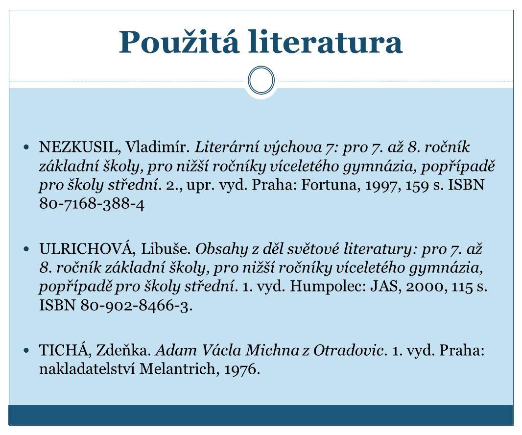 Použitá literatura NEZKUSIL, Vladimír.Literární výchova 7: pro 7.