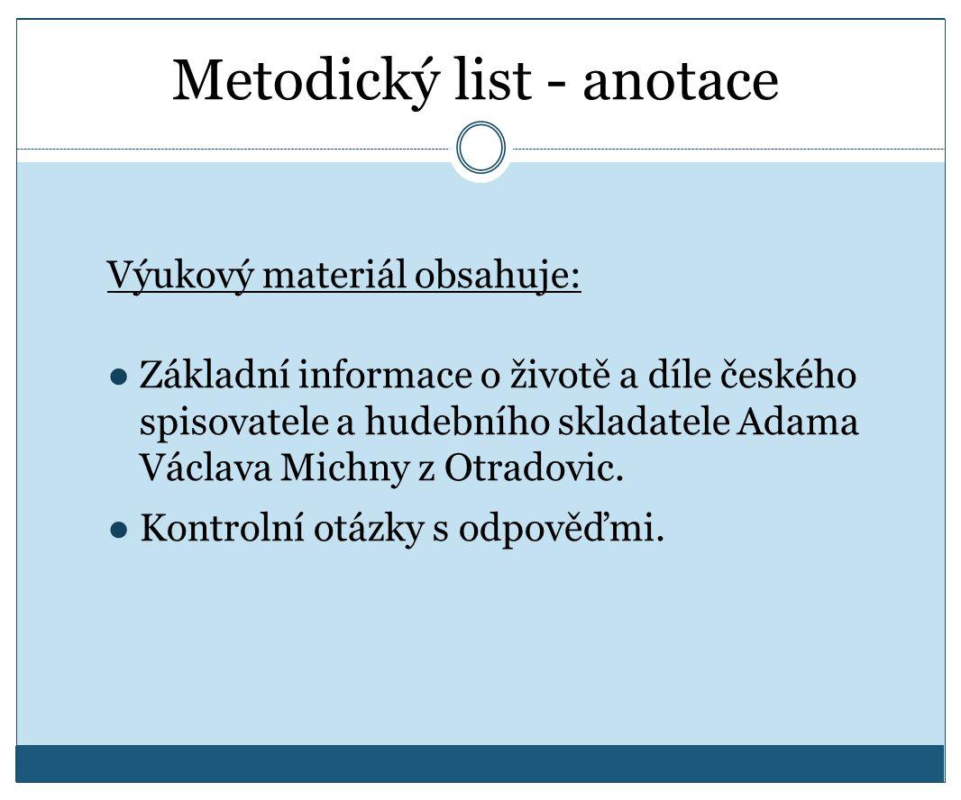 Výukový materiál obsahuje: ●Základní informace o životě a díle českého spisovatele a hudebního skladatele Adama Václava Michny z Otradovic. ●Kontrolní