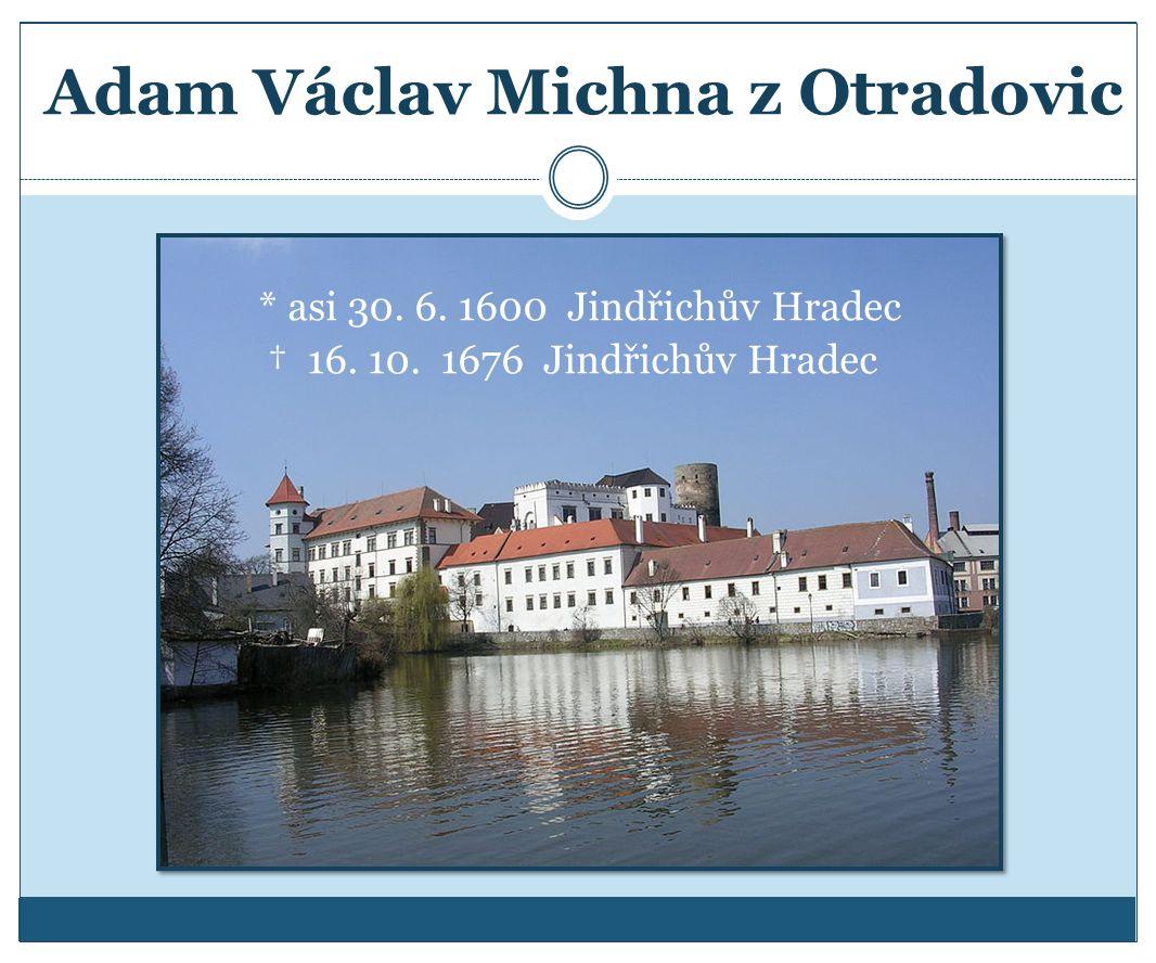 Adam Václav Michna z Otradovic * asi 30. 6. 1600 Jindřichův Hradec † 16. 10. 1676 Jindřichův Hradec