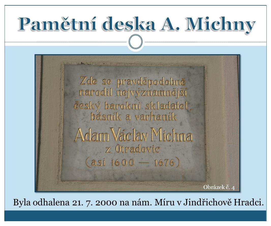 Byla odhalena 21. 7. 2000 na nám. Míru v Jindřichově Hradci. Obrázek č. 4