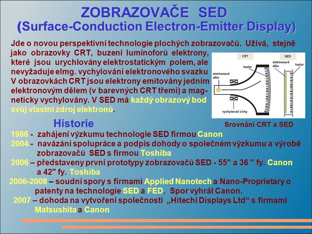 ZOBRAZOVAČE SED ZOBRAZOVAČE SED Surface-Conduction Electron-Emitter Display) ( Surface-Conduction Electron-Emitter Display) Jde o novou perspektivní technologie plochých zobrazovačů.