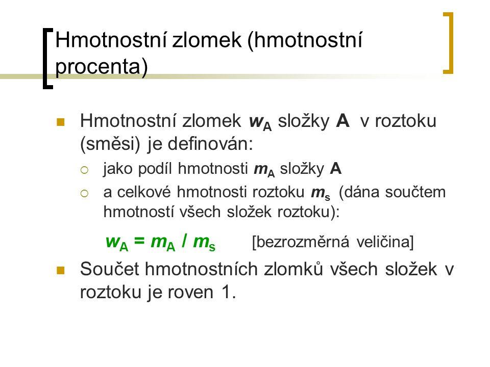 Hmotnostní zlomek (hmotnostní procenta) Hmotnostní zlomek w A složky A v roztoku (směsi) je definován:  jako podíl hmotnosti m A složky A  a celkové