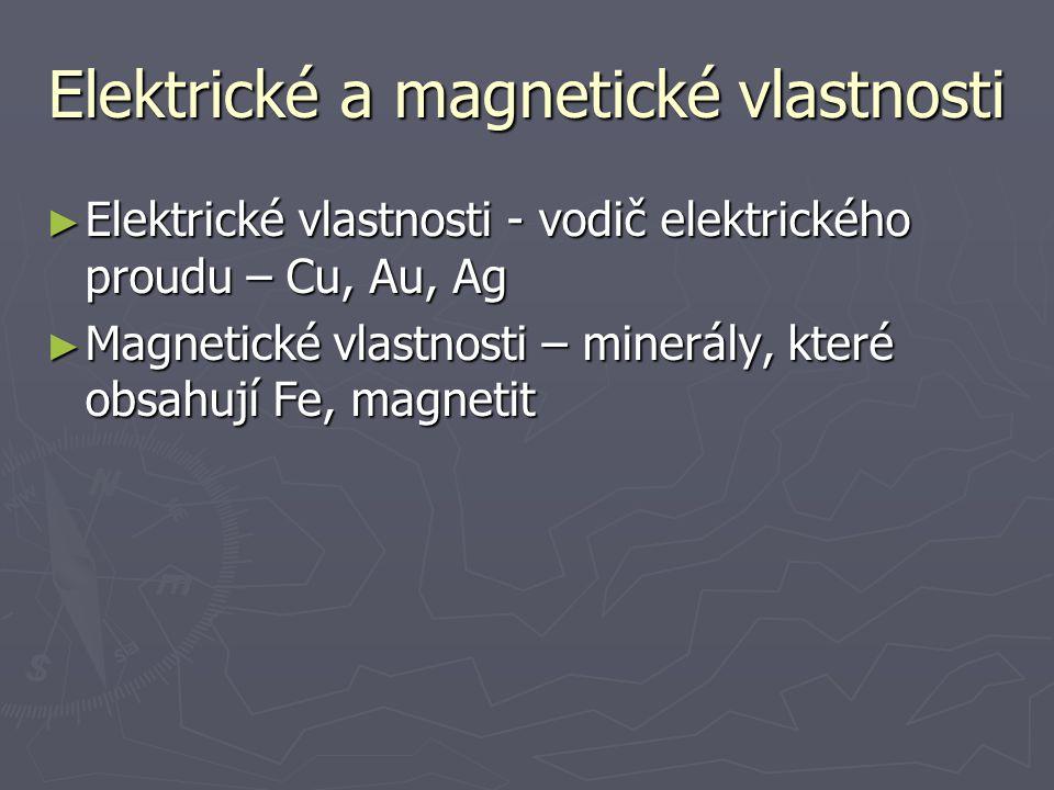 Elektrické a magnetické vlastnosti ► Elektrické vlastnosti - vodič elektrického proudu – Cu, Au, Ag ► Magnetické vlastnosti – minerály, které obsahují Fe, magnetit