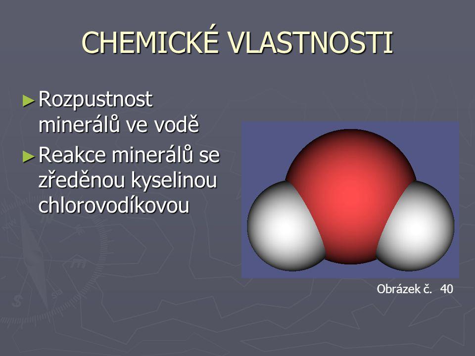 CHEMICKÉ VLASTNOSTI ► Rozpustnost minerálů ve vodě ► Reakce minerálů se zředěnou kyselinou chlorovodíkovou Obrázek č. 40