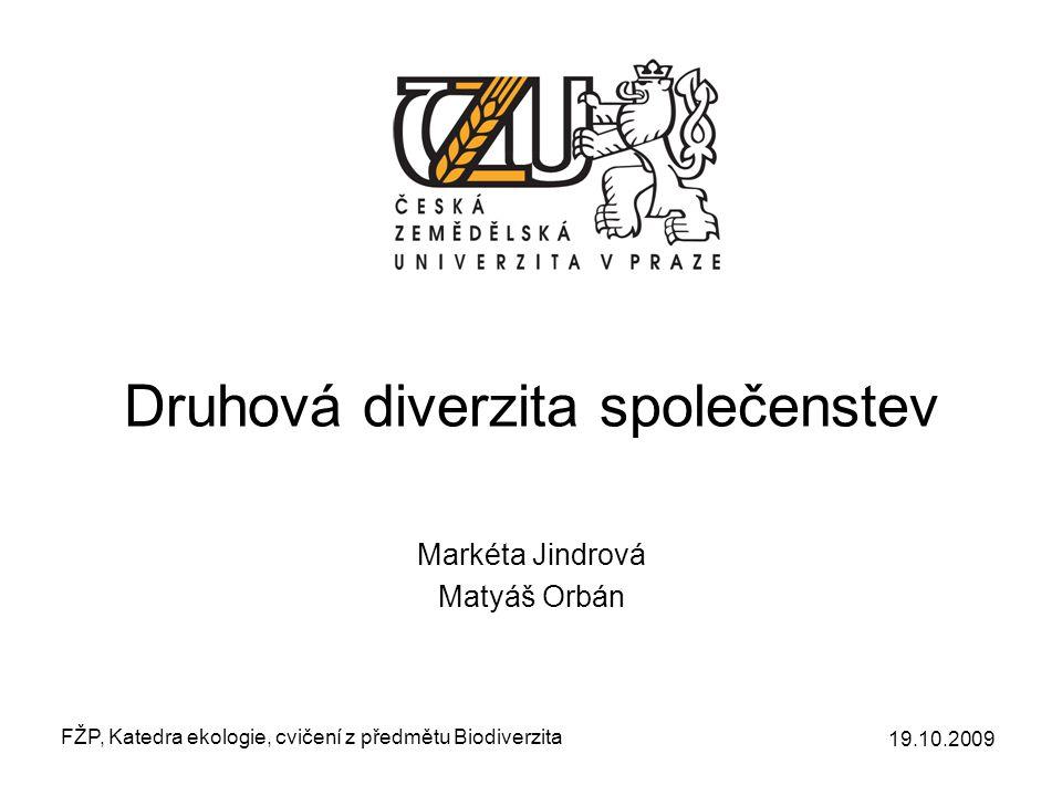Druhová diverzita společenstev Markéta Jindrová Matyáš Orbán 19.10.2009 FŽP, Katedra ekologie, cvičení z předmětu Biodiverzita