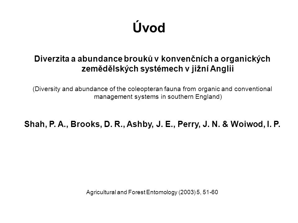 Úvod Diverzita a abundance brouků v konvenčních a organických zemědělských systémech v jižní Anglii (Diversity and abundance of the coleopteran fauna from organic and conventional management systems in southern England) Shah, P.