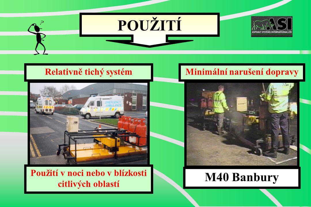 Relativně tichý systém M40 Banbury POUŽITÍ Použití v noci nebo v blízkosti citlivých oblastí Minimální narušení dopravy