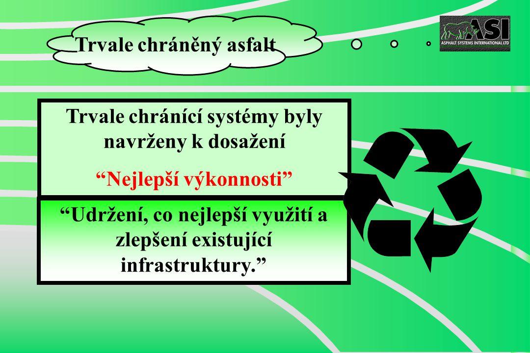 Udržení, co nejlepší využití a zlepšení existující infrastruktury. Trvale chránící systémy byly navrženy k dosažení Nejlepší výkonnosti Trvale chráněný asfalt