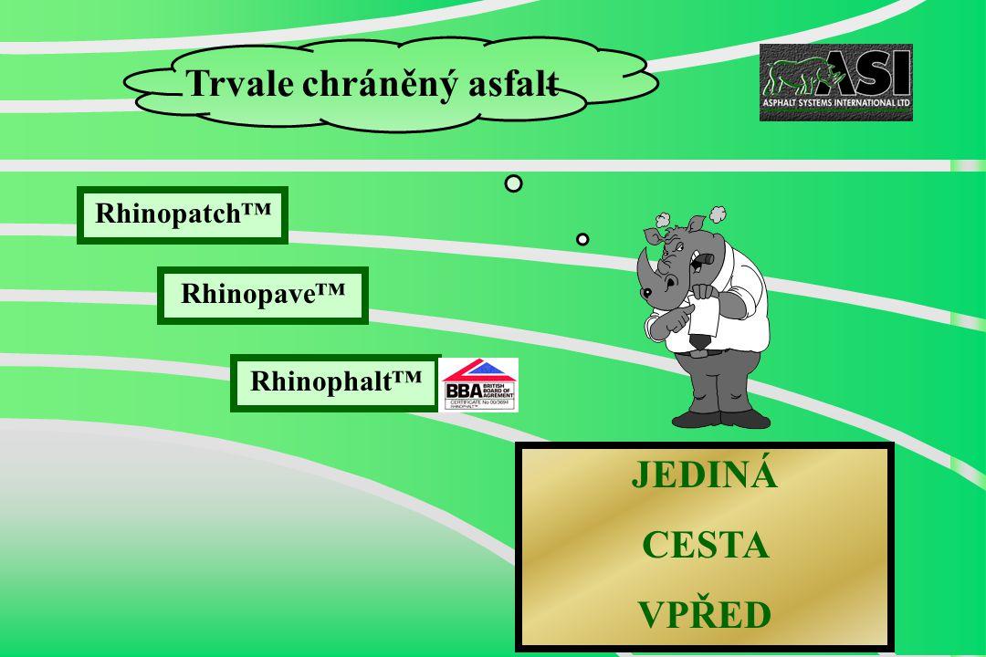 Rhinopatch™ Rhinopave™ Rhinophalt™ JEDINÁ CESTA VPŘED Trvale chráněný asfalt