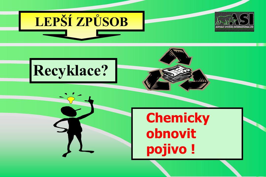 Recyklace? Chemicky obnovit pojivo ! LEPŠÍ ZPŮSOB