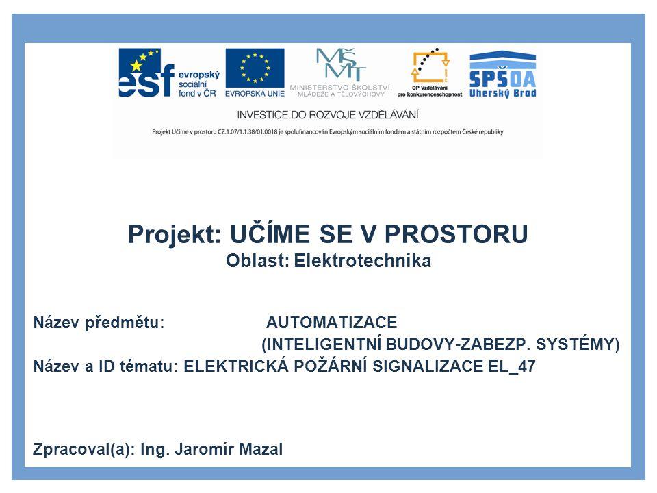 Projekt: UČÍME SE V PROSTORU Oblast: Elektrotechnika Název předmětu: AUTOMATIZACE (INTELIGENTNÍ BUDOVY-ZABEZP. SYSTÉMY) Název a ID tématu: ELEKTRICKÁ