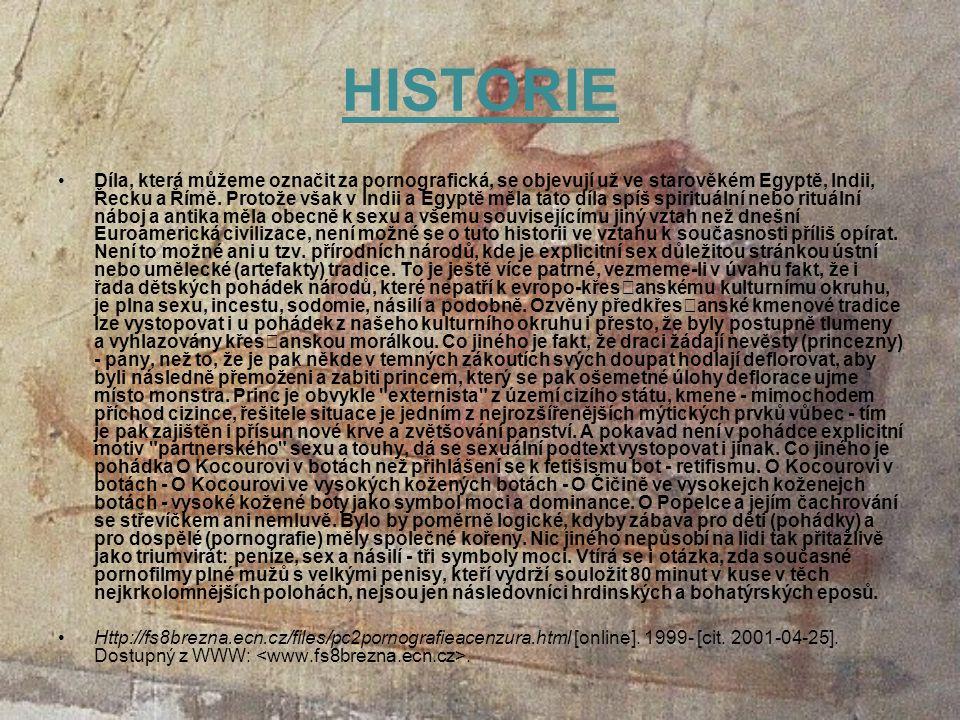 HISTORIE Díla, která můžeme označit za pornografická, se objevují už ve starověkém Egyptě, Indii, Řecku a Římě.