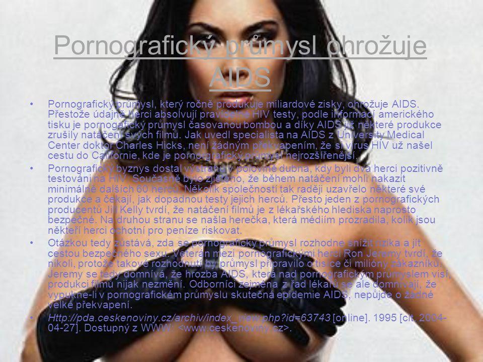 Pornografický průmysl ohrožuje AIDS Pornografický průmysl, který ročně produkuje miliardové zisky, ohrožuje AIDS.