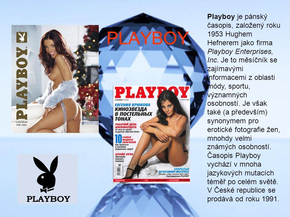PLAYBOY Playboy je pánský časopis, založený roku 1953 Hughem Hefnerem jako firma Playboy Enterprises, Inc.