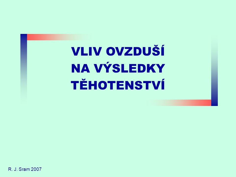 VLIV OVZDUŠÍ NA VÝSLEDKY TĚHOTENSTVÍ R. J. Sram 2007