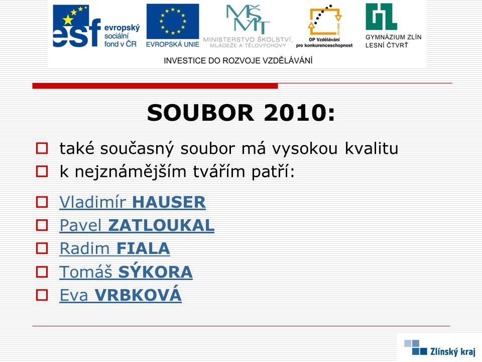 SOUBOR 2010:  také současný soubor má vysokou kvalitu  k nejznámějším tvářím patří:  Vladimír HAUSER Vladimír HAUSER  Pavel ZATLOUKAL Pavel ZATLOU