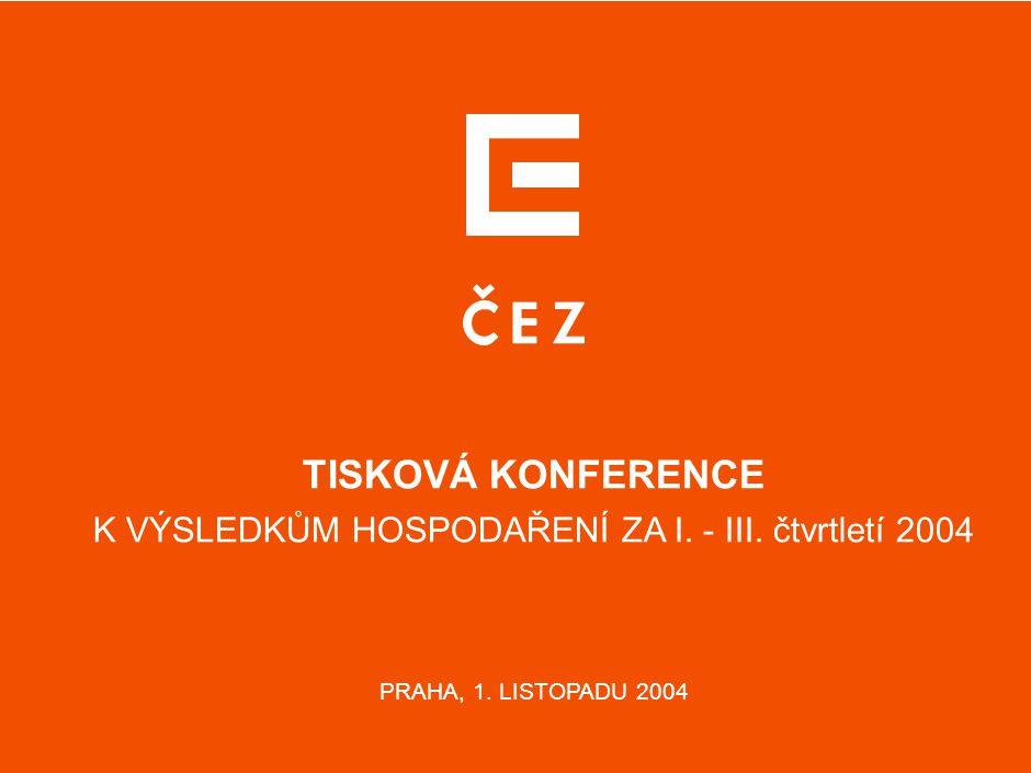 TISKOVÁ KONFERENCE K VÝSLEDKŮM HOSPODAŘENÍ ZA I. - III. čtvrtletí 2004 PRAHA, 1. LISTOPADU 2004
