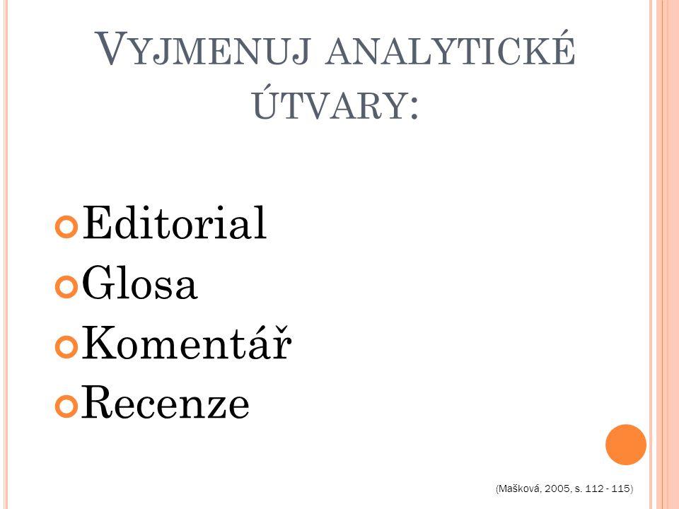 V YJMENUJ ANALYTICKÉ ÚTVARY : Editorial Glosa Komentář Recenze (Mašková, 2005, s. 112 - 115)