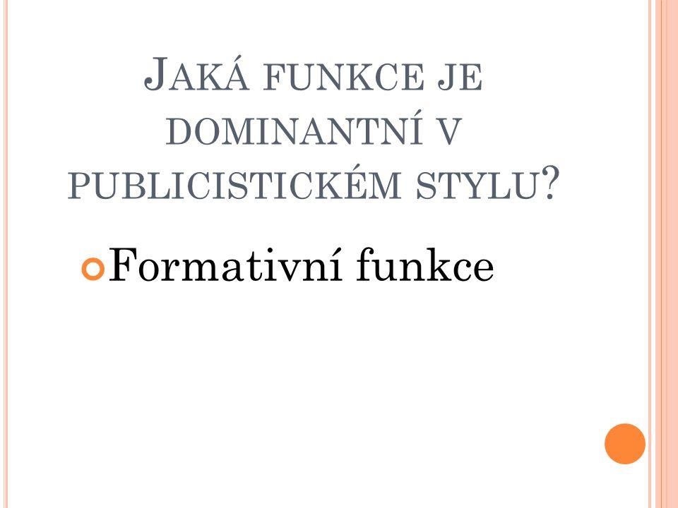 J AKÁ FUNKCE JE DOMINANTNÍ V PUBLICISTICKÉM STYLU ? Formativní funkce