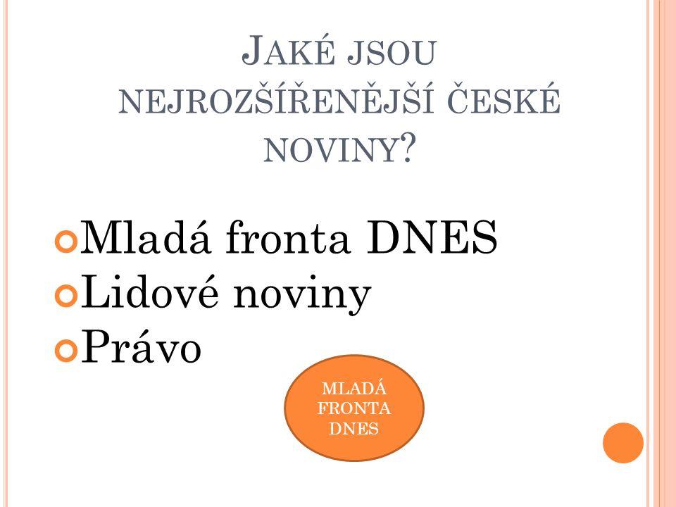J AKÉ JSOU NEJROZŠÍŘENĚJŠÍ ČESKÉ NOVINY Mladá fronta DNES Lidové noviny Právo MLADÁ FRONTA DNES