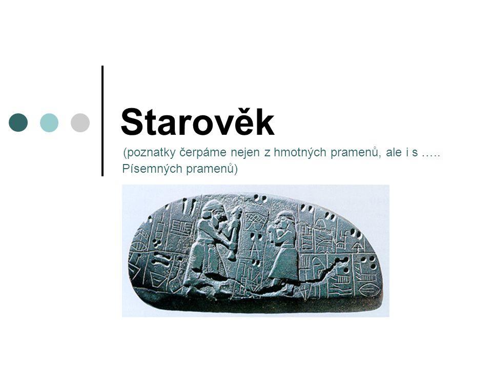Starověk (poznatky čerpáme nejen z hmotných pramenů, ale i s ….. Písemných pramenů)